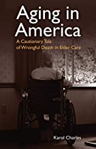 Aging in America: A Cautionary Tale of Wrongful Death in Elder Care