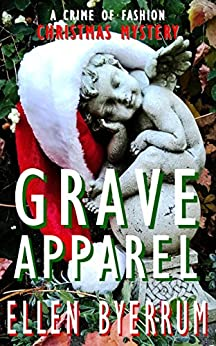 Grave Apparel: A Crime of Fashion Christmas Mystery (The Crime of Fashion Mysteries Book 5) by [Ellen Byerrum]