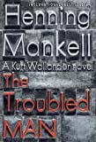 Image of The Troubled Man: A Kurt Wallander Mystery (10)