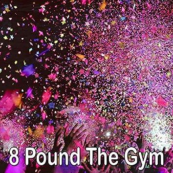 8 Pound the Gym