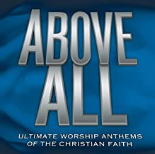 Above All - Ultimate Worship Anthems of the Christian Faith
