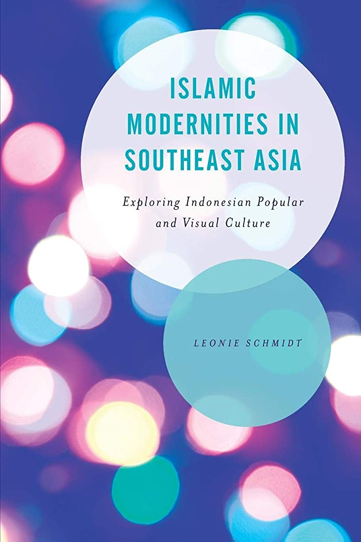 懲戒石化するアッパーIslamic Modernities in Southeast Asia (Asian Cultural Studies: Transnational and Dialogic Approaches)