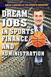 Dream Jobs in Sports Finance and Administration (Great Careers in the Sports Industry)