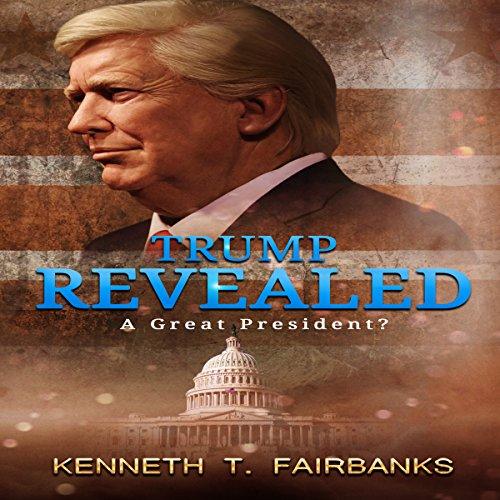 Trump Revealed: A Great President?                   De :                                                                                                                                 Kenneth T. Fairbanks                               Lu par :                                                                                                                                 Glynn Amburgey                      Durée : 56 min     Pas de notations     Global 0,0