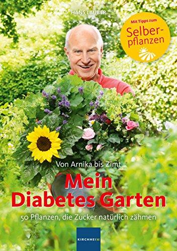 Mein Diabetes Garten: 50 Pflanzen, die Zucker natürlich zähmen / Von Arnika bis Zimt