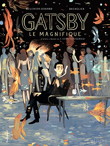 Gatsby le magnifique. D'après l'oeuvre de F. Scott Fitzgerald