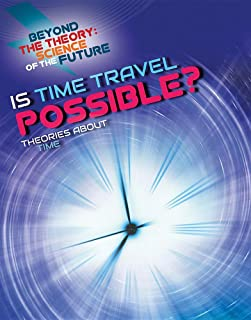 Is Time Travel Possible? Theories about Time