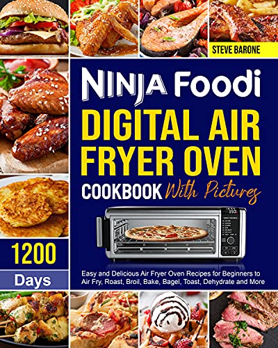 Ninja Foodi Digital Air Fryer Oven Cookbook with Pictures: 1200 Days Easy and Delicious Air Fryer Oven Recipes for Beginners to Air Fry, Roast, Broil, ... Toast, Dehydrate and More (English Edition)