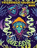Psychedelic Coloring Book: 40 Stoner Coloring Pages Trippy Adult Coloring Books Stress Relief and Relaxation Stoner Color Book Weed Coloring Book
