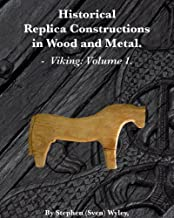 Historical Replica Constructions In Wood And Metal: VIKINGS: VOLUME 1