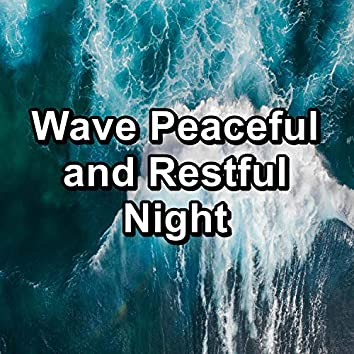 Wave Peaceful and Restful Night