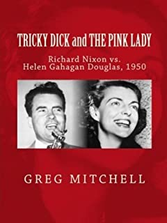 TRICKY DICK AND THE PINK LADY: Richard Nixon vs. Helen Gahagan Douglas, 1950