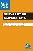 Nueva Ley de Amparo (2014): Y su interpretación jurisprudencial del Poder Judicial de la Federación. Décima Época. (Spanish Edition)