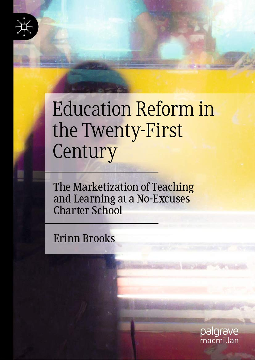 Education Reform in the Twenty-First Century: The Marketization of Teaching and Learning at a No-Excuses Charter School