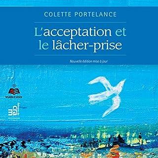 L'acceptation et le lâcher-prise                   De :                                                                                                                                 Colette Portelance                               Lu par :                                                                                                                                 Pierre Corriveau                      Durée : 8 h et 19 min     2 notations     Global 5,0