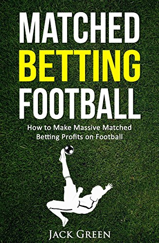 Matched Betting Football: How to Make Massive Matched Betting Profits on Football (English Edition)
