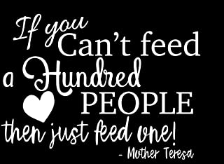 Creative Concepts Ideas If You Can't Feed Hundred Feed One Mother Teresa CCI Decal Vinyl Sticker|Cars Trucks Vans Walls Laptop|White|7.5 x 5.5 in|CCI2458