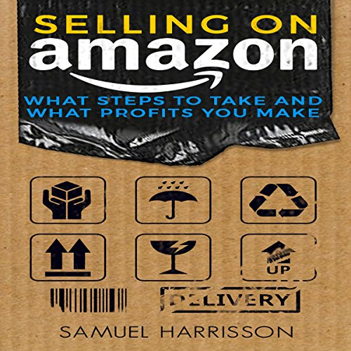 Selling on Amazon: What Steps to Take and What Profits You Make cover art