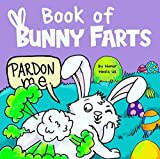 Book of Bunny Farts: A Cute and Funny Read Aloud Easter Picture Book For Kids and Adults, Perfect Easter Basket Gift for Boys and Girls (Farting Adventures)