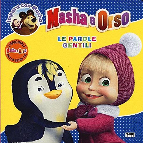 Le parole gentili. Masha e Orso. Impara con Masha. Ediz. illustrata
