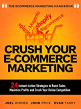 Crush Your Ecommerce Marketing: 24 Instant Strategies to Boost E-commerce Sales, Maximize Profits and Crush Your Online Competition