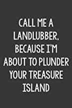 Call Me a Landlubber, Because I'm About to Plunder Your Treasure Island: Stiffer Than A Greeting Card: A Novelty Gag Gift For That Special Someone