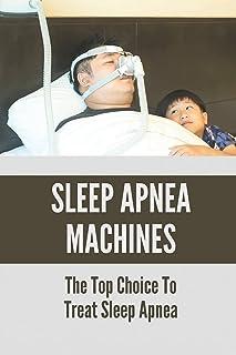 Sleep Apnea Machines: The Top Choice To Treat Sleep Apnea: Home Remedy For Sleep Apnea