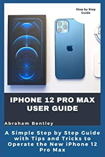 iPhone 12 Pro Max User Guide: The Simple Step by Step Guide with Tips and Tricks to Operate the New iPhone 12 Pro Max