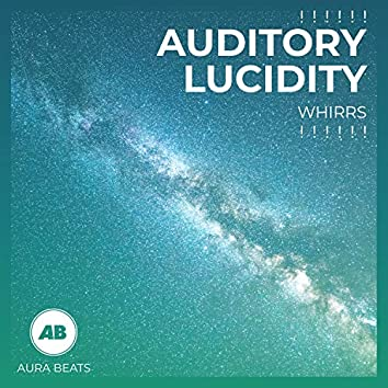 ! ! ! ! ! ! Auditory Lucidity Whirrs ! ! ! ! ! !