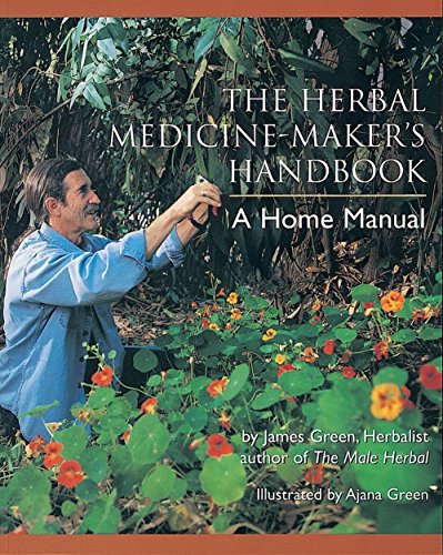 Compare Textbook Prices for The Herbal Medicine-Maker's Handbook: A Home Manual 1 Edition ISBN 9780895949905 by Green, James,Ajana