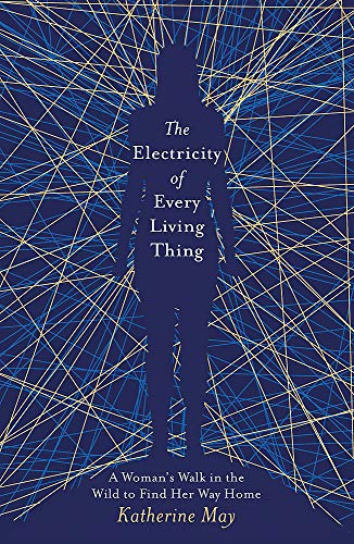Cover of The Electricity of Every Living Thing: A Woman's Walk in the Wild to Find Her Way Home