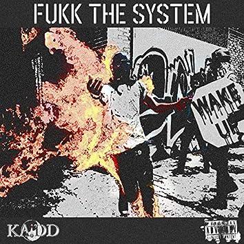 Fukk the System