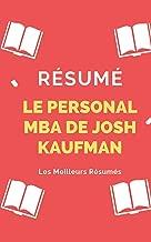 Résumé - Le Personal MBA de Josh Kaufman: Une Synthèse Simple Et Rapide À Lire Qui Vous Expose Les Points Essentiels de Ce Livre