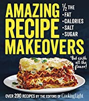 Amazing Recipe Makeovers: 200 Classic Dishes at 1/2 the Fat, Calories, Salt, or Sugar