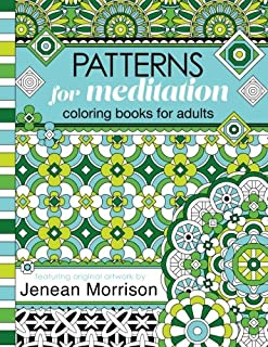 Patterns for Meditation Coloring Books for Adults: An Adult Coloring Book Featuring 35+ Geometric Patterns and Designs (Je...