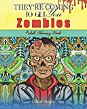 Zombies, They're Coming To Get You: Adult Coloring Book (Creative Dark Horror Post Apocalypse Art Drawing for...