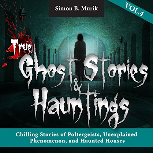 True Ghost Stories and Hauntings, Volume 4 audiobook cover art