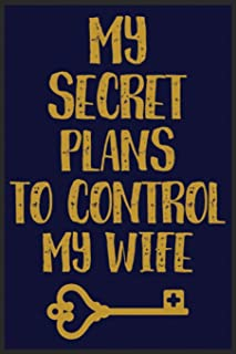 My Secret Plans To Control My Wife: My Secret Plans To Control My Wife Notebook-Funny Notebook For Husband-Valentine Gift ...