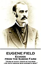 Eugene Field - Echoes from the Sabine Farm: 'Ours is to-day; God's is the rest,—He doth ordain who knoweth best''