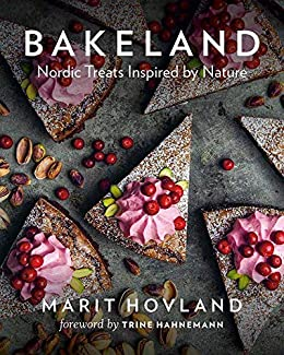 Bakeland. Nordic Treats Inspired by Nature by [Marit Hovland, Trine Hahnemann]