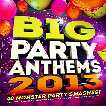 Big Party Anthems 2013 - 40 Monster Party Smashes – The Biggest Party Dance Hits – Perfect for Birthdays, Holidays, BBQs, Christmas & Office Parties