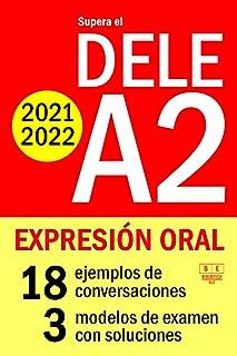 Supera el DELE A2 2021 - DELE A2 2022 - EXPRESIÓN ORAL: 18 ejemplos de conversaciones, 3 modelos de examen con soluciones