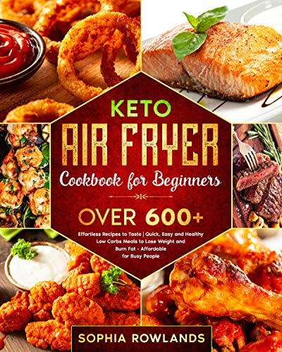Keto Air Fryer Cookbook for Beginners OVER 600 Effortless Recipes to Taste Quick Easy and Healthy product image