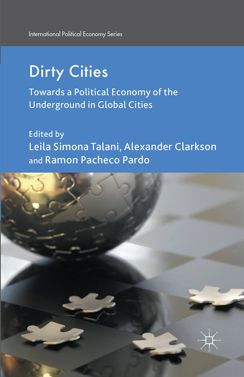 Dirty Cities: Towards a Political Economy of the Underground in Global Cities (International Political Economy Series)