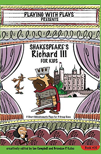 Shakespeares Richard III for Kids: 3 Short Melodramatic Plays for 3 Group Sizes (Playing With Plays Book 16) (English Edition)