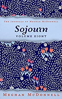 Sojourn: Volume Eight (The Journals of Meghan McDonnell Book 8) (English Edition) de [Meghan McDonnell]
