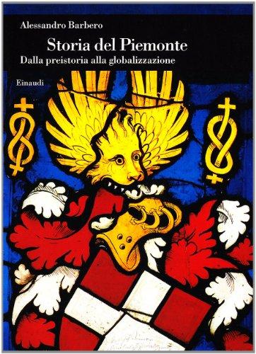 Storia del Piemonte. Dalla preistoria alla globalizzazione