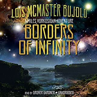 Borders of Infinity     Miles Vorkosigan Series              By:                                                                                                                                 Lois McMaster Bujold                               Narrated by:                                                                                                                                 Grover Gardner                      Length: 9 hrs and 32 mins     1,567 ratings     Overall 4.6
