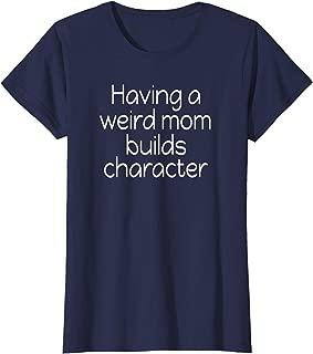 Womens Having a Weird Mom Builds Character T-shirt