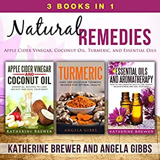 Natural Remedies: 3 Books in 1     Apple Cider Vinegar, Coconut Oil, Turmeric, and Essential Oils              By:                                                                                                                                 Katherine Brewer,                                                                                        Angela Gibbs                               Narrated by:                                                                                                                                 Benjamin Allen,                                                                                        Madison Niederhauser,                                                                                        Susan Marlowe                      Length: 3 hrs and 27 mins     1 rating     Overall 5.0